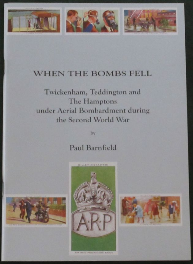 When the Bombs Fell - Twickenham, Teddington and The Hamptons under Aerial Bombardment during the Second World War, by Paul Barnfield